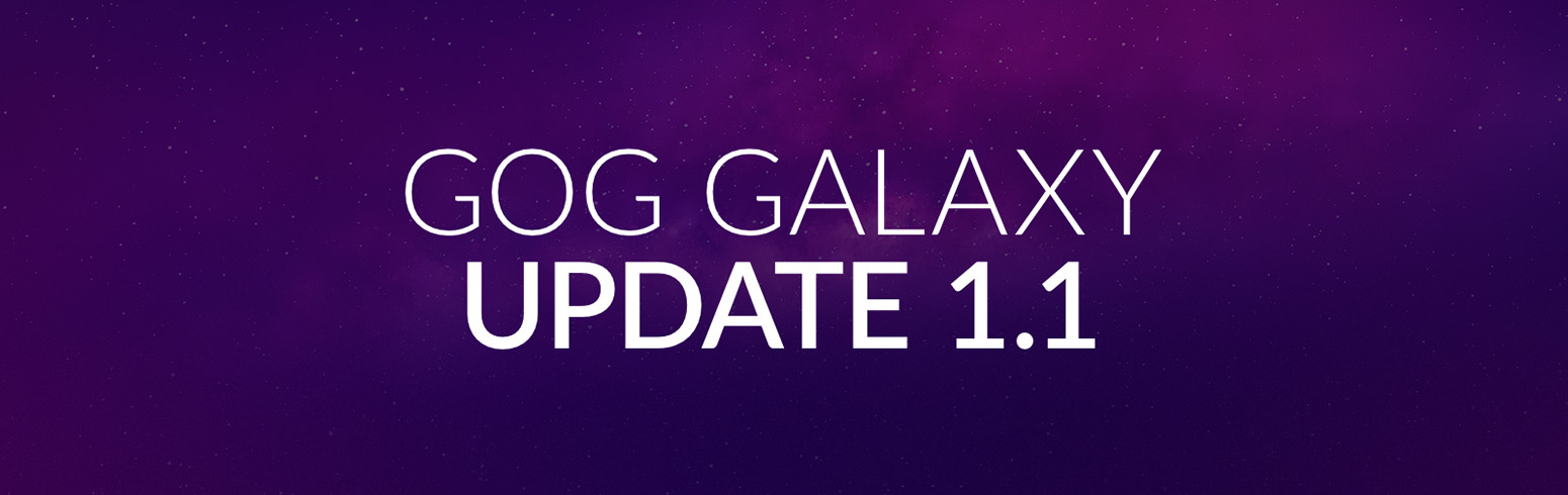 GOG Galaxy Update 1.1 - Available Now - GOG.com